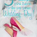 Things brides need to do on wedding day