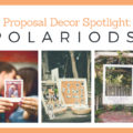 Polaroid pictures for your proposal decor