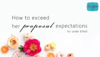 How to create her dream proposal idea that exceeds her proposal expectations for under $1000
