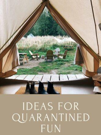 Ideas For Quarantined Fun